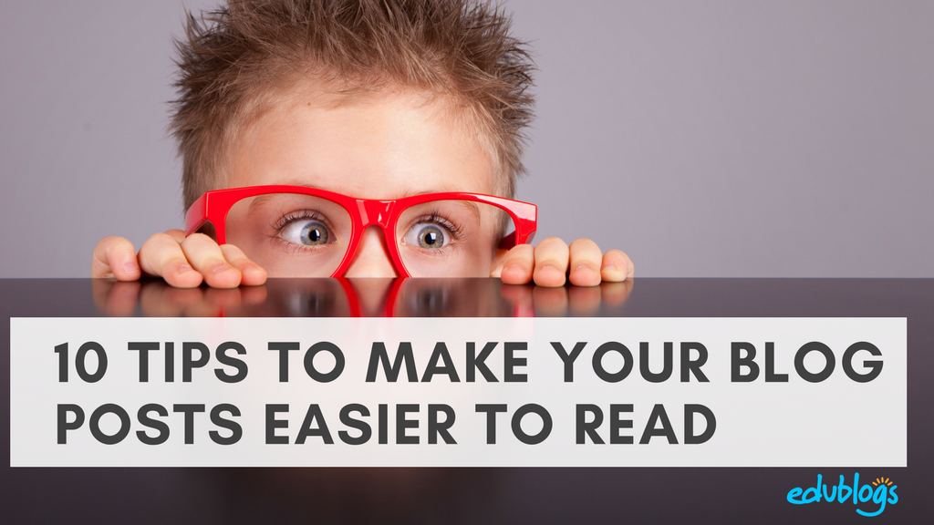 10 Tips to Make Your Blog Posts Easier to Read | Edublogs