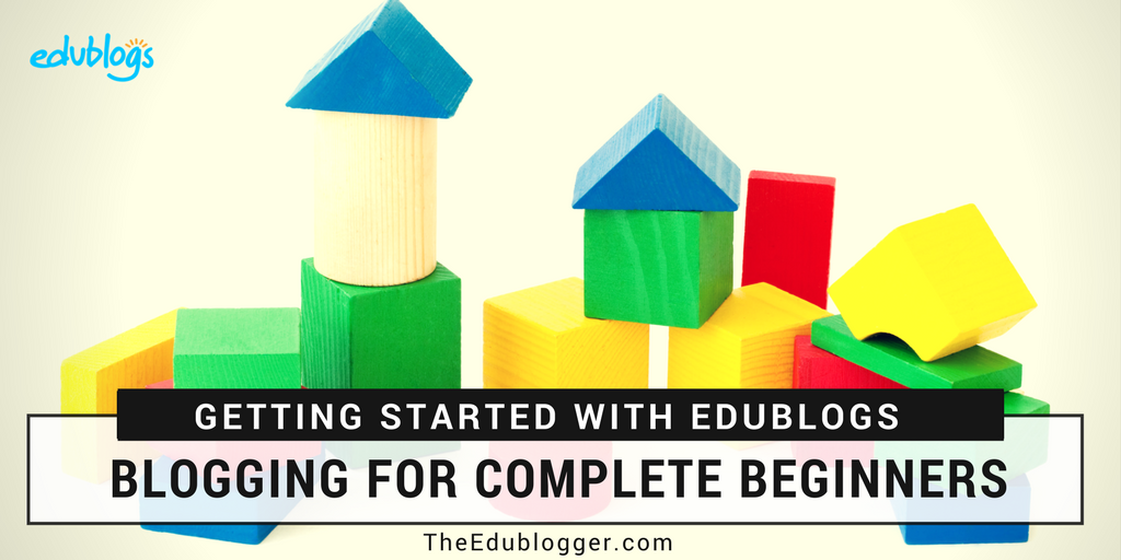 Getting Started with Edublogs | Blogging for Complete Beginners | Teachers Students Educators Schools Class Blogs | Tutorial Video