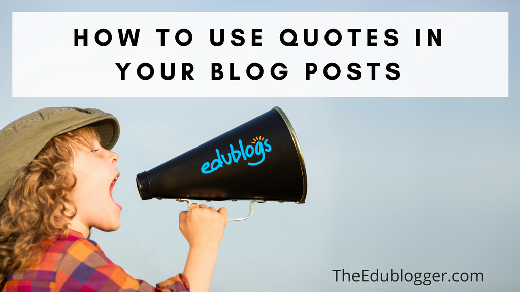 How To Use Quotes In Your Blog Posts The Edublogger