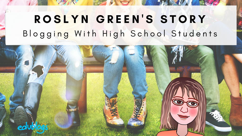 Roslyn Green's Story Blogging With High School Students Edublogs