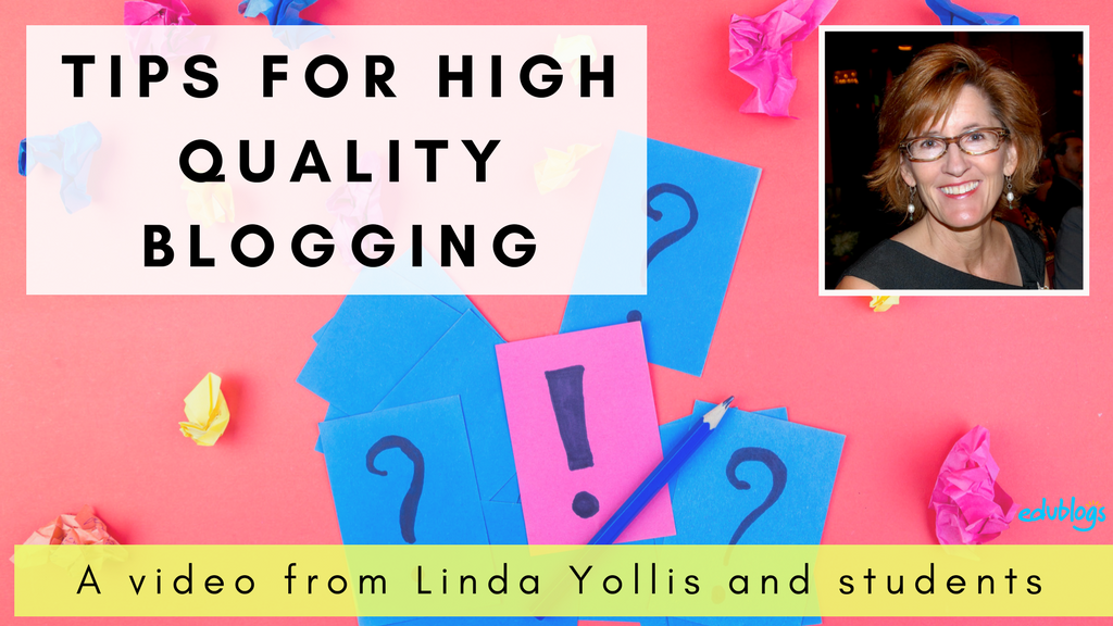 Tips to ensure high quality blogging by Linda Yollis and students | Video | edublogs