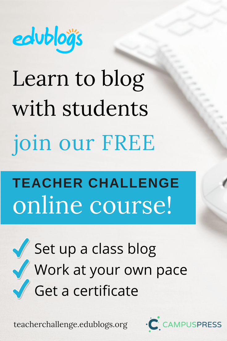 Blogging With Students Teacher Challenge Edublogs -- Learn To Set Up A Class Blog