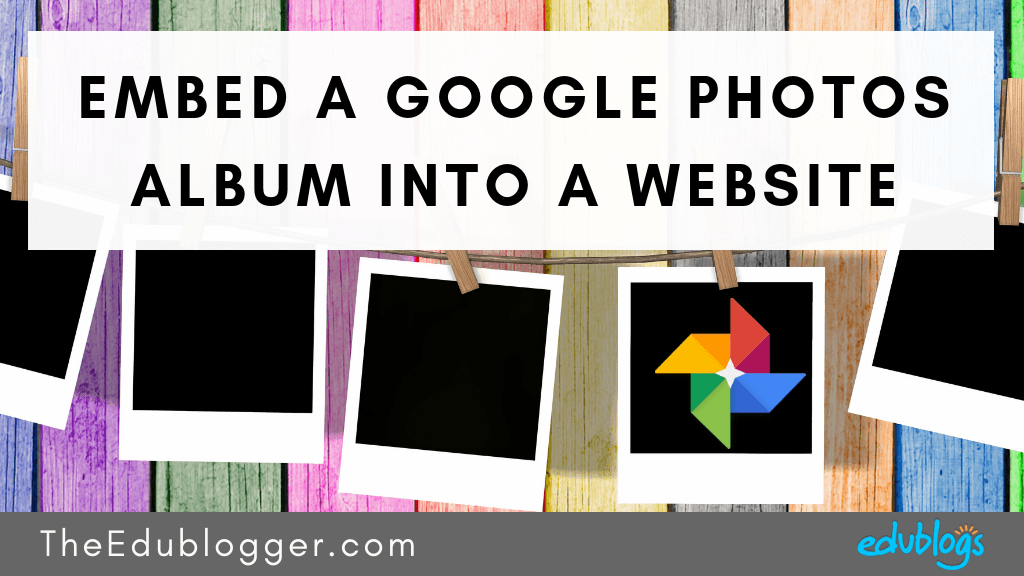 Want to learn how to embed your album from Google Photos into your blog or website? Here's a straightforward workaround that makes embedding your Google Photos album easy. The Edublogger