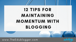 Sometimes starting isn't the hardest part of blogging. How do you maintain momentum to keep blogging long term? We've got 12 tips to share! The Edublogger