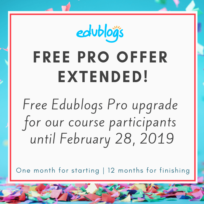 Our offer to upgrade your blog to Pro for completing one of our self-paced courses has been extended until February 28, 2019! Edublogs