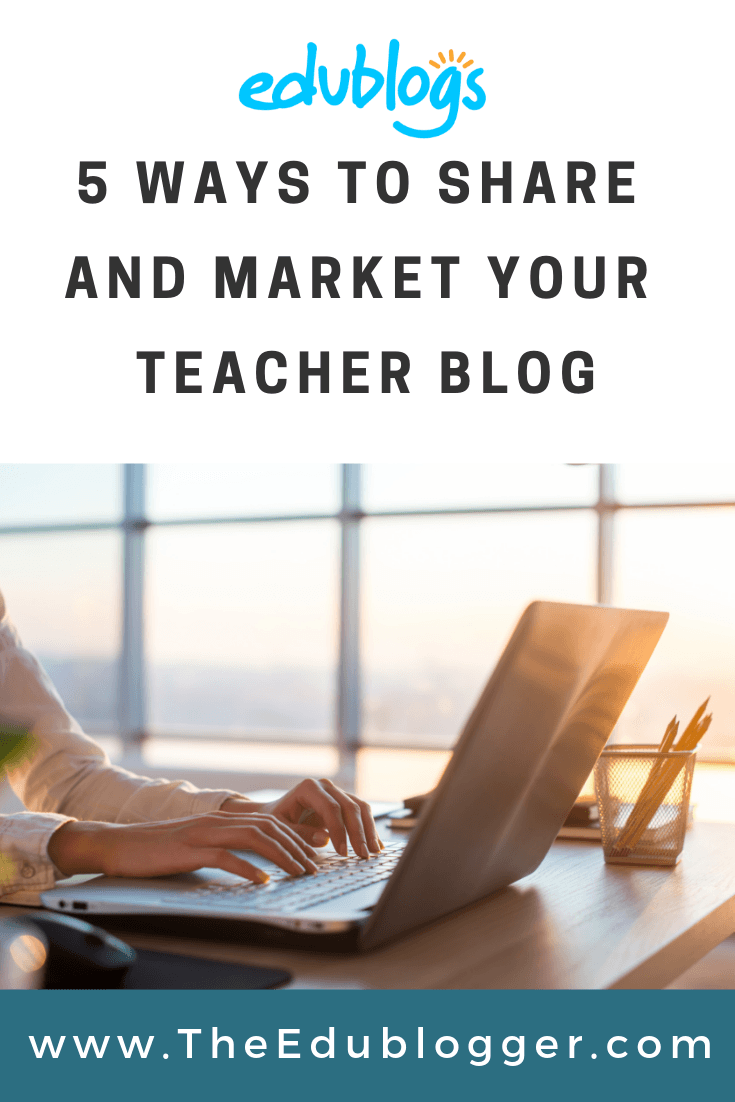 5 Ways To Share And Market Your Teacher Blog The Edublogger
