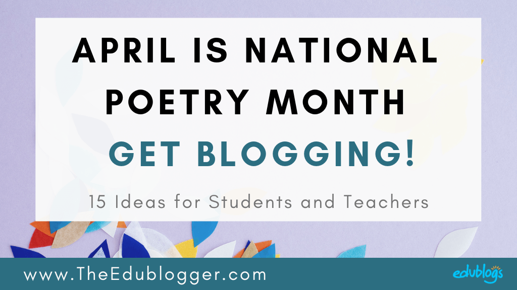 April is National Poetry Month! Here are 15+ ideas for teachers and students to use in the classroom. Whether you're an educator or student, a blog is an ideal way to publish poems. And there are so many creative ways to go about it.