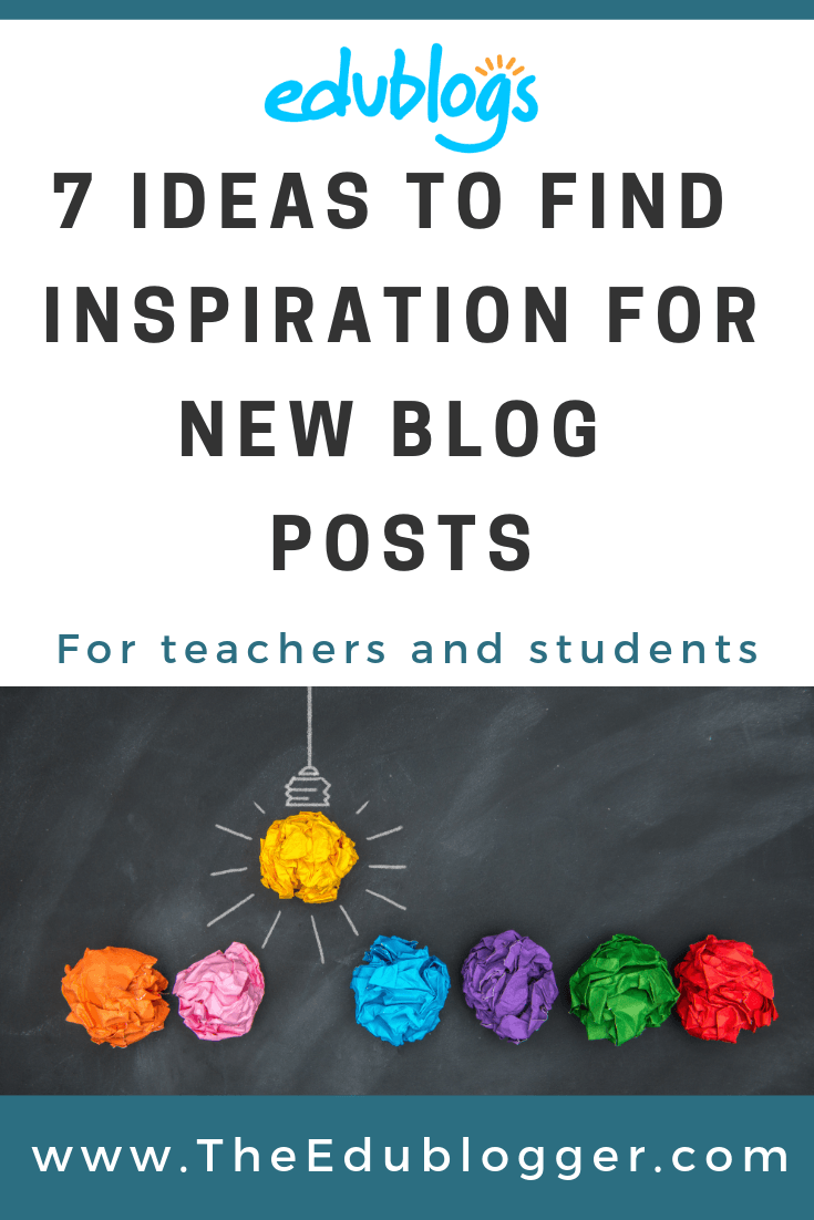 7 ideas to find inspiration for new blog posts for teachers and students | The Edublogger