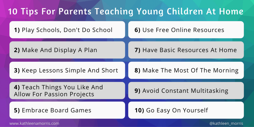 10 tips for parents teaching young children at home -- Kathleen Morris