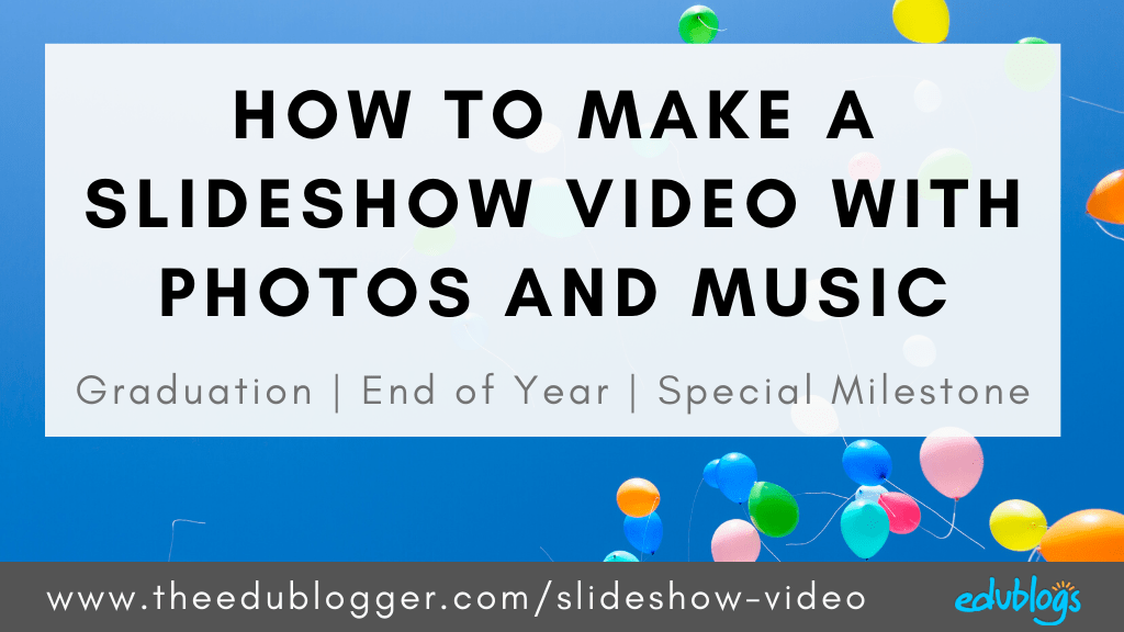 How to make a slideshow video with photos and music for graduation, end of school year, or any special milestone. Find out how to use 7 free tools and apps plus learn about music and copyright | Edublogs | The Edublogger