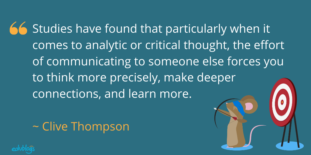 Quote: Studies have found that particularly when it comes to analytic or critical thought, the effort of communicating to someone else forces you to think more precisely, make deeper connections, and learn more.